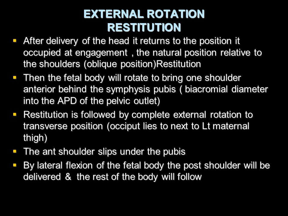 EXTERNAL ROTATION RESTITUTION  After delivery of the head it returns to the position it occupied at engagement, the natural position relative to the