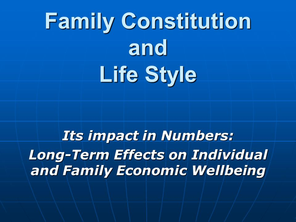 Family Constitution and Life Style Its impact in Numbers: Long-Term Effects on Individual and Family Economic Wellbeing