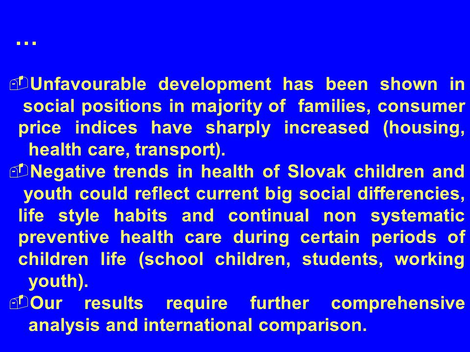  …  Unfavourable development has been shown in social positions in majority of families, consumer price indices have sharply increased (housing, health care, transport).