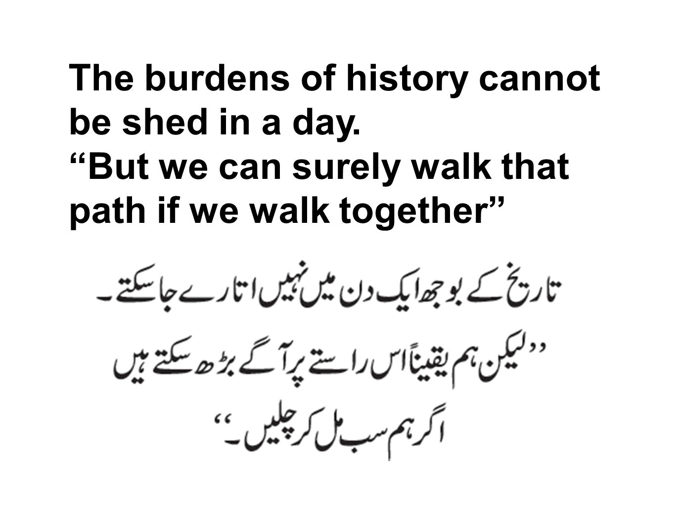 """The burdens of history cannot be shed in a day. """"But we can surely walk that path if we walk together"""""""