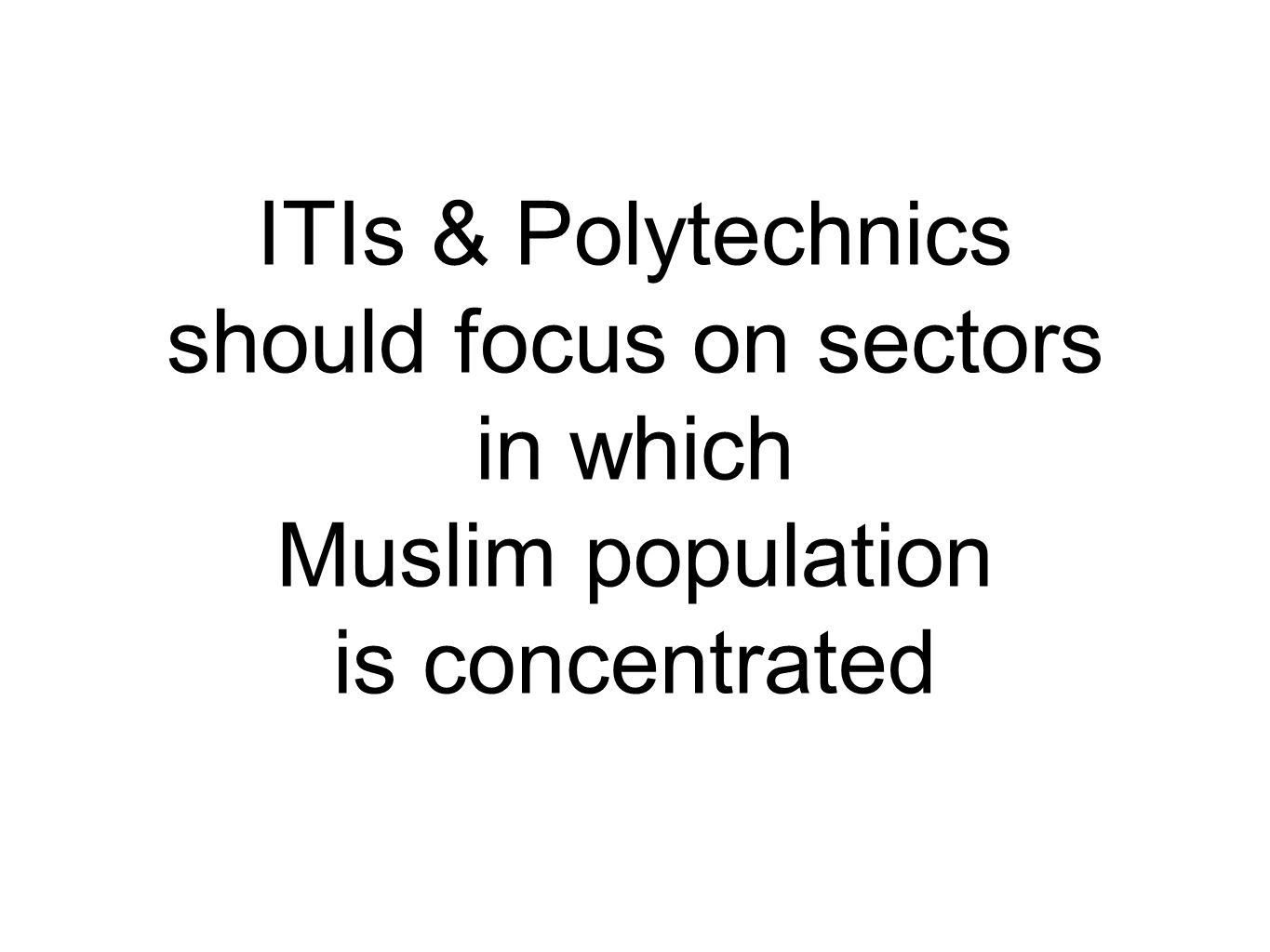 ITIs & Polytechnics should focus on sectors in which Muslim population is concentrated