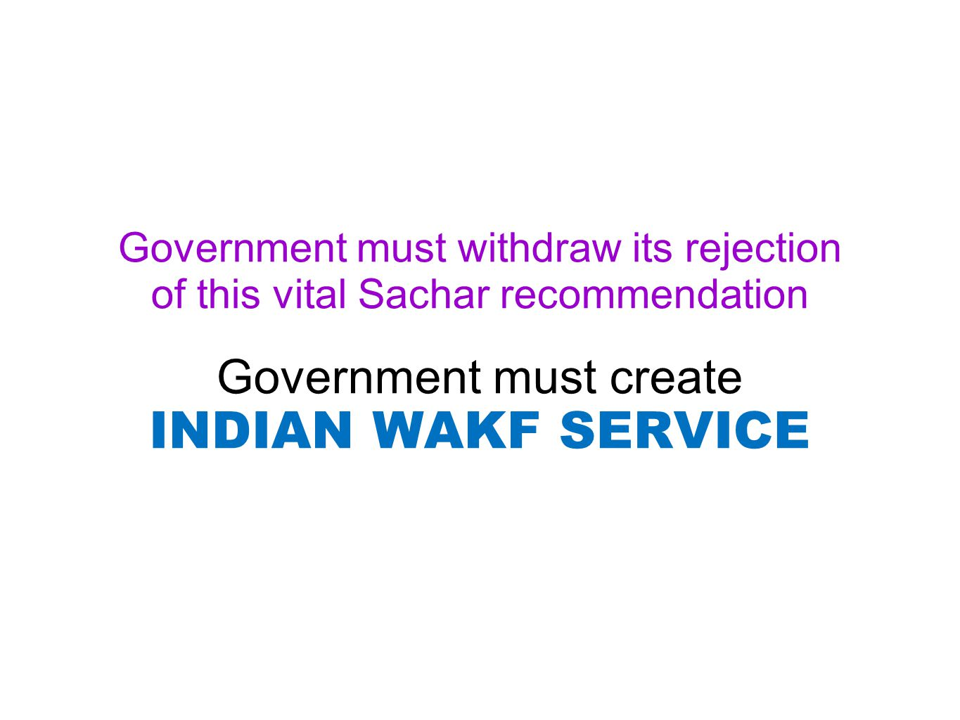 Government must withdraw its rejection of this vital Sachar recommendation Government must create INDIAN WAKF SERVICE