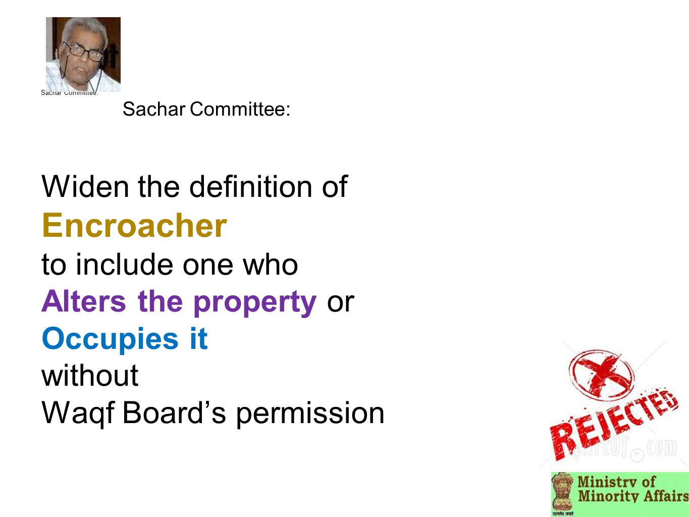 Sachar Committee: Sachar Committee: Widen the definition of Encroacher to include one who Alters the property or Occupies it without Waqf Board's perm