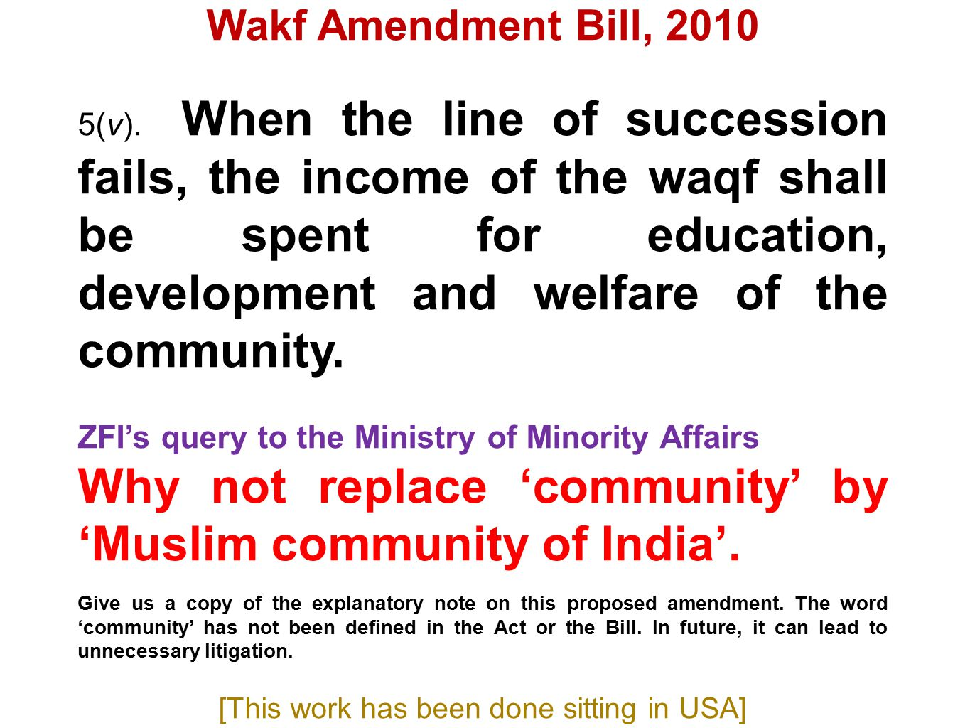 Wakf Amendment Bill, 2010 5(v). When the line of succession fails, the income of the waqf shall be spent for education, development and welfare of the