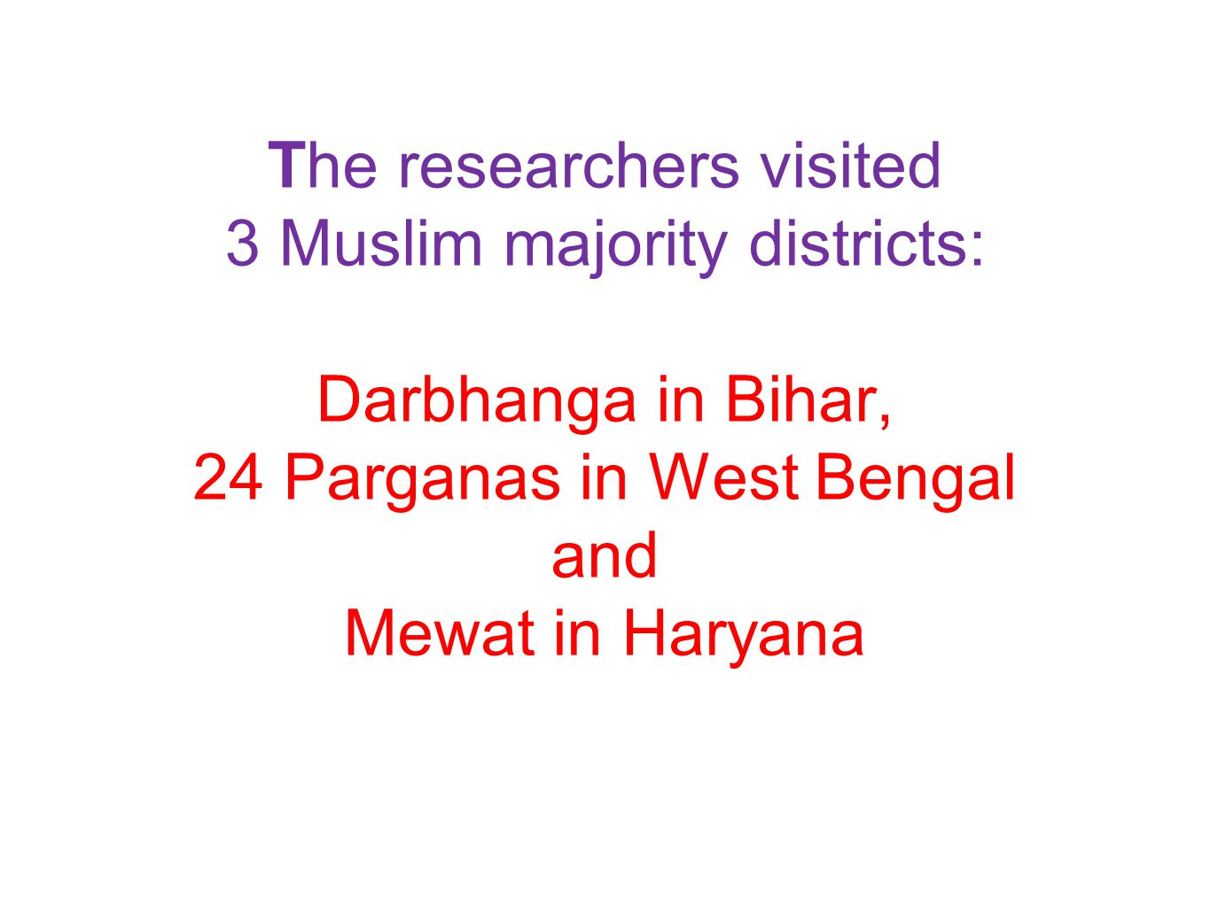 The researchers visited 3 Muslim majority districts: Darbhanga in Bihar, 24 Parganas in West Bengal and Mewat in Haryana
