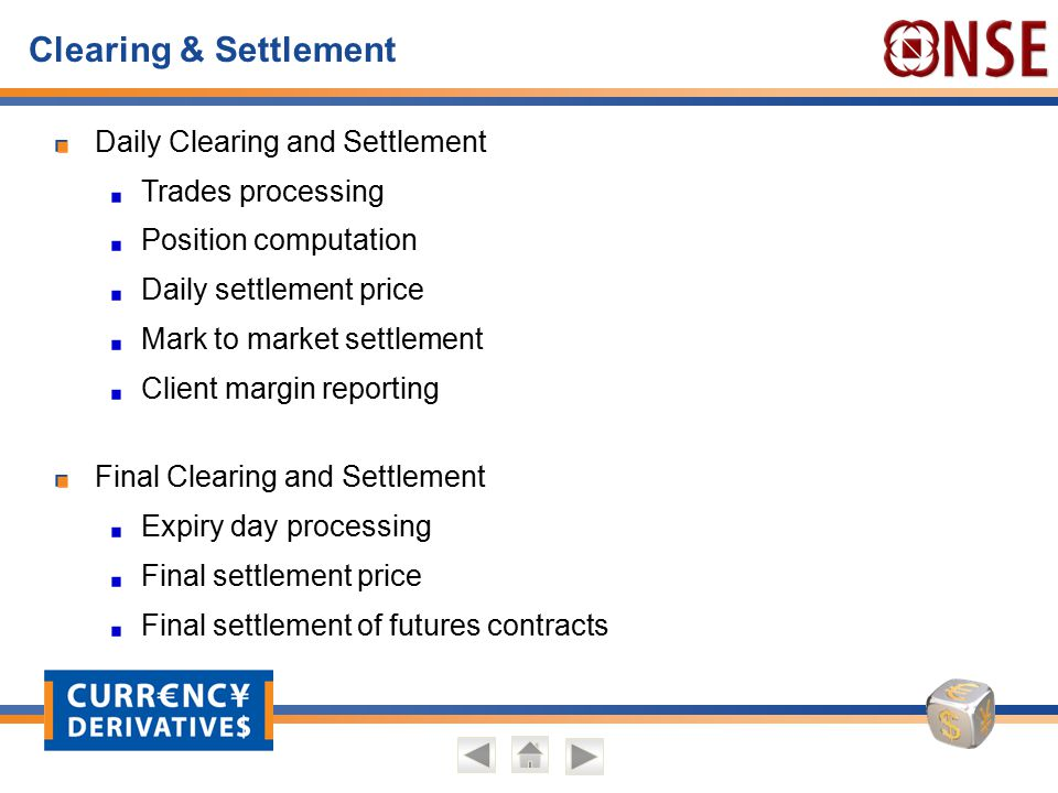 Clearing & Settlement Daily Clearing and Settlement Trades processing Position computation Daily settlement price Mark to market settlement Client mar