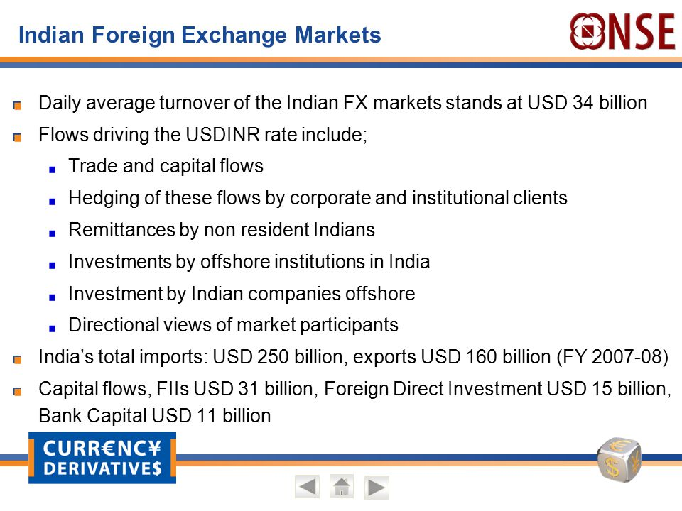 Indian Foreign Exchange Markets Daily average turnover of the Indian FX markets stands at USD 34 billion Flows driving the USDINR rate include; Trade