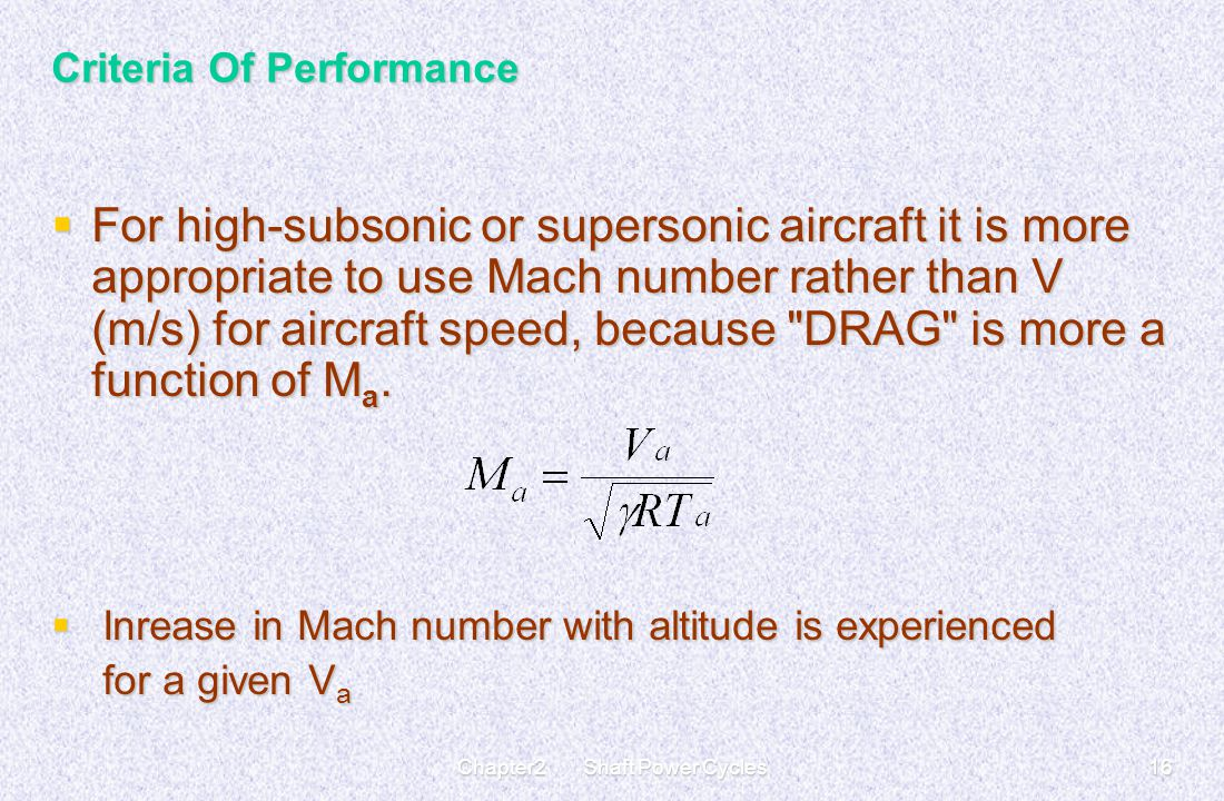 Chapter2 Shaft Power Cycles16 Criteria Of Performance  For high-subsonic or supersonic aircraft it is more appropriate to use Mach number rather than