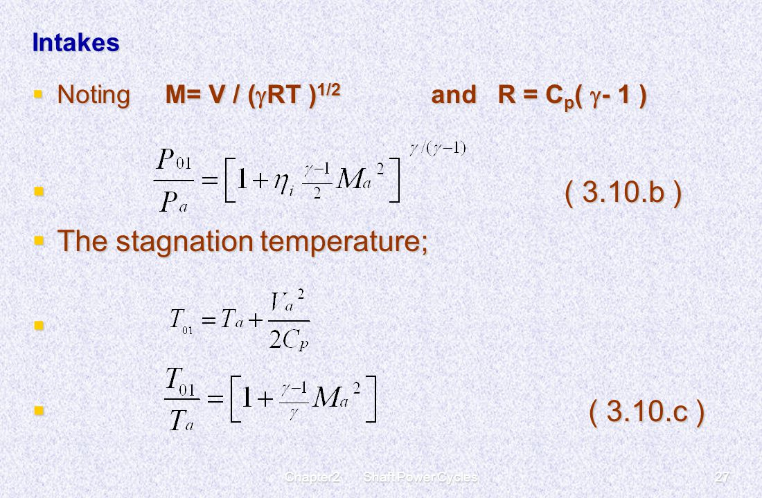 Chapter2 Shaft Power Cycles27 Intakes  Noting M= V / (  RT ) 1/2 andR = C p (  - 1 )  ( 3.10.b )  The stagnation temperature;   ( 3.10.c )