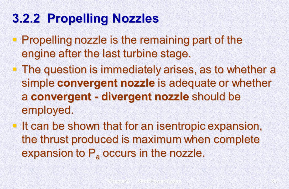 Chapter2 Shaft Power Cycles30 3.2.2 Propelling Nozzles  Propelling nozzle is the remaining part of the engine after the last turbine stage.  The que