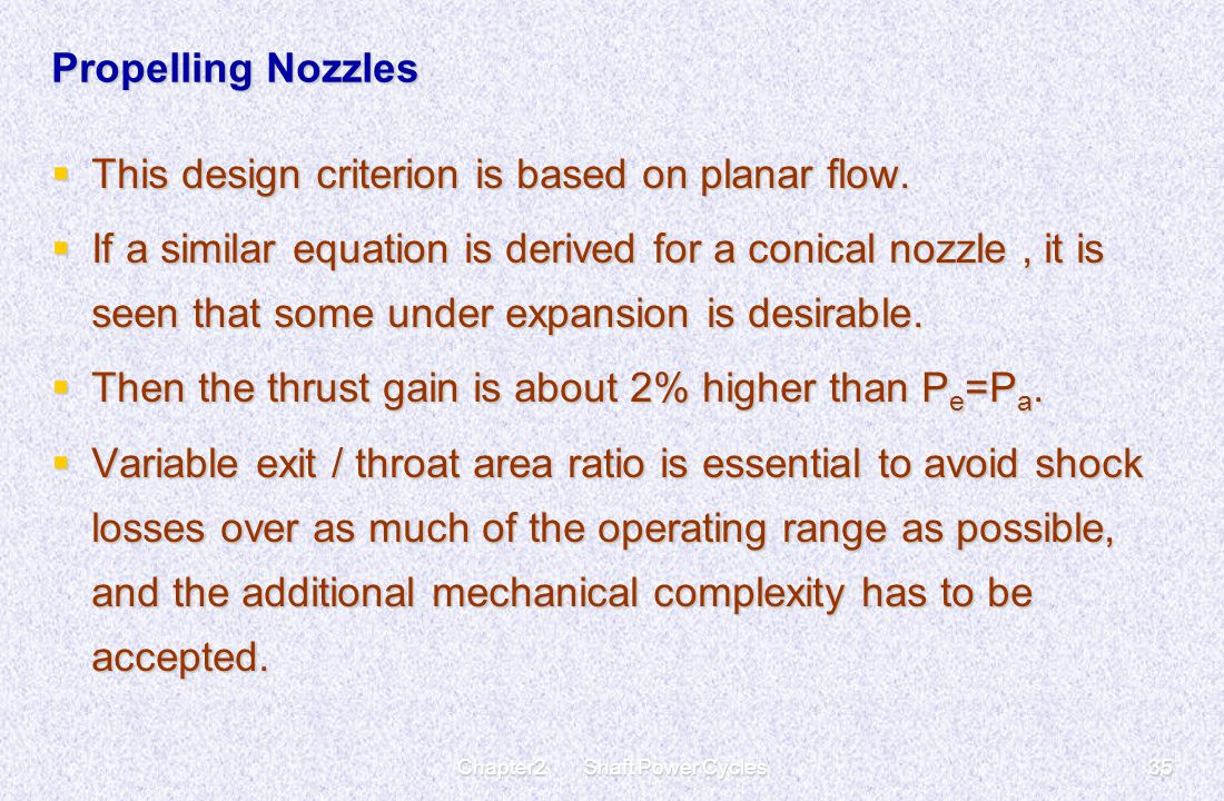 Chapter2 Shaft Power Cycles35 Propelling Nozzles  This design criterion is based on planar flow.  If a similar equation is derived for a conical noz
