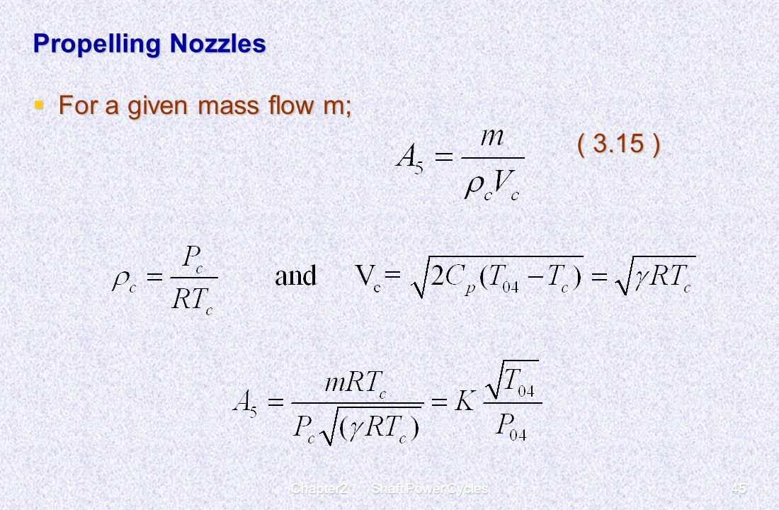 Chapter2 Shaft Power Cycles45 Propelling Nozzles  For a given mass flow m; ( 3.15 )