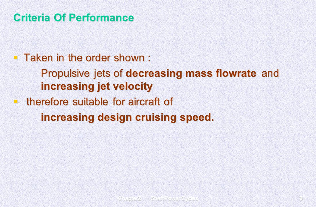 Chapter2 Shaft Power Cycles9 Criteria Of Performance  Taken in the order shown : Propulsive jets of decreasing mass flowrate and increasing jet veloc