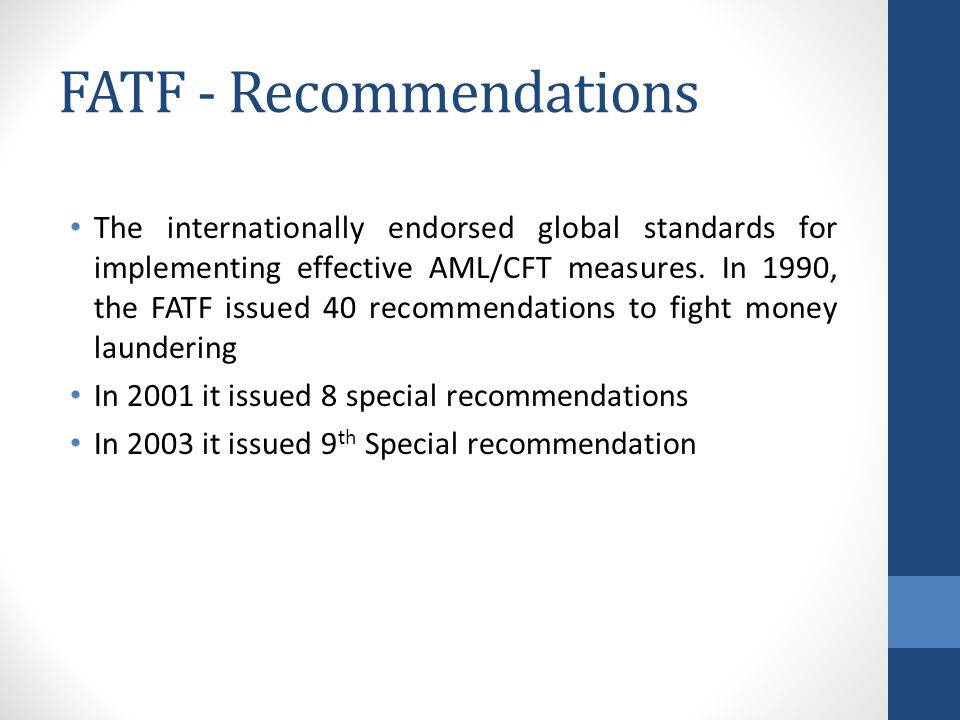 FATF - Recommendations The internationally endorsed global standards for implementing effective AML/CFT measures.