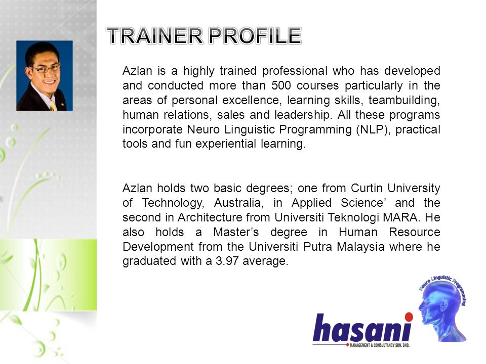 Azlan is a highly trained professional who has developed and conducted more than 500 courses particularly in the areas of personal excellence, learning skills, teambuilding, human relations, sales and leadership.