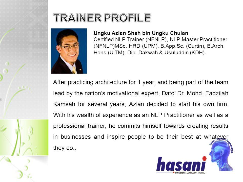Ungku Azlan Shah bin Ungku Chulan Certified NLP Trainer (NFNLP), NLP Master Practitioner (NFNLP)MSc.