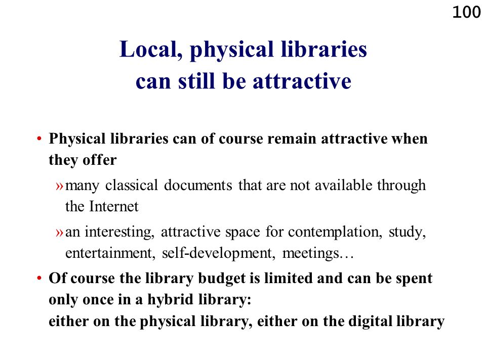 100 Local, physical libraries can still be attractive Physical libraries can of course remain attractive when they offer »many classical documents tha