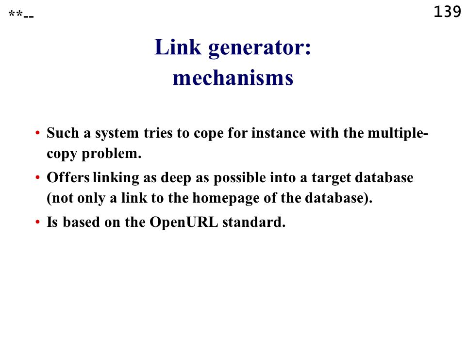 139 Link generator: mechanisms Such a system tries to cope for instance with the multiple- copy problem. Offers linking as deep as possible into a tar