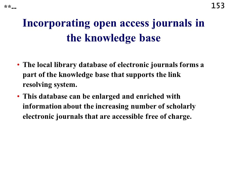 153 Incorporating open access journals in the knowledge base The local library database of electronic journals forms a part of the knowledge base that