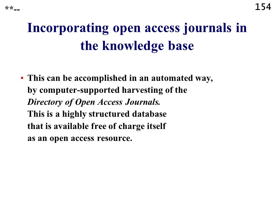 154 Incorporating open access journals in the knowledge base This can be accomplished in an automated way, by computer-supported harvesting of the Directory of Open Access Journals.