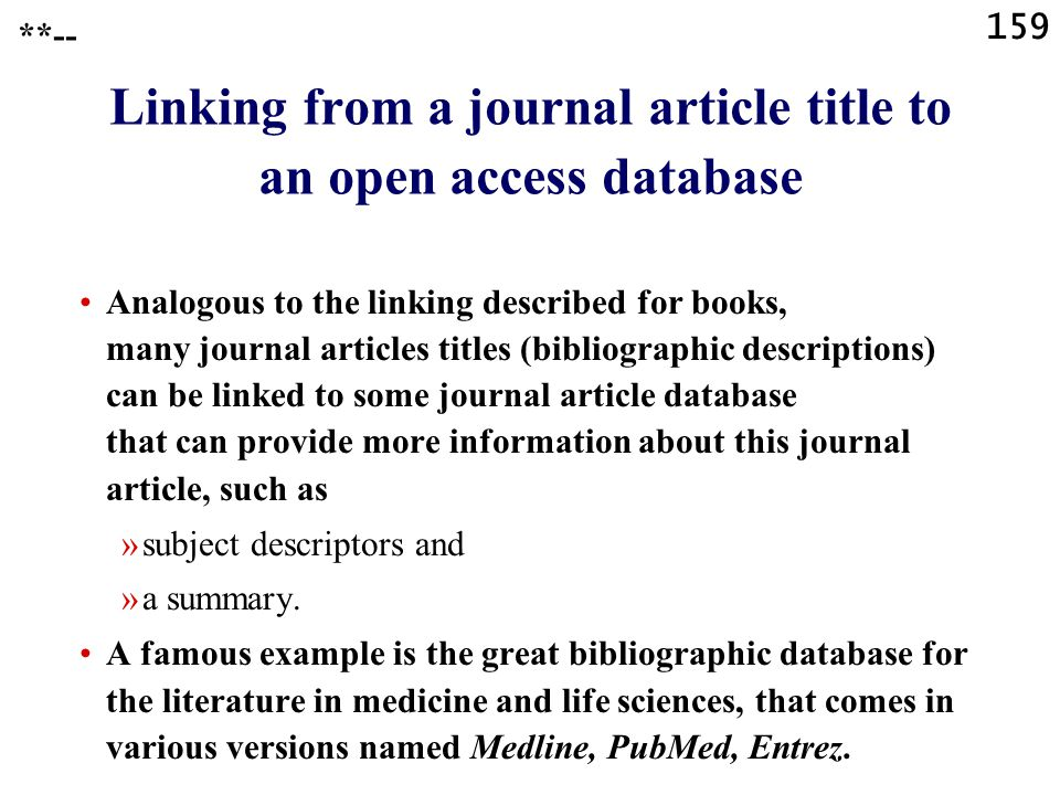 159 Linking from a journal article title to an open access database Analogous to the linking described for books, many journal articles titles (bibliographic descriptions) can be linked to some journal article database that can provide more information about this journal article, such as »subject descriptors and »a summary.
