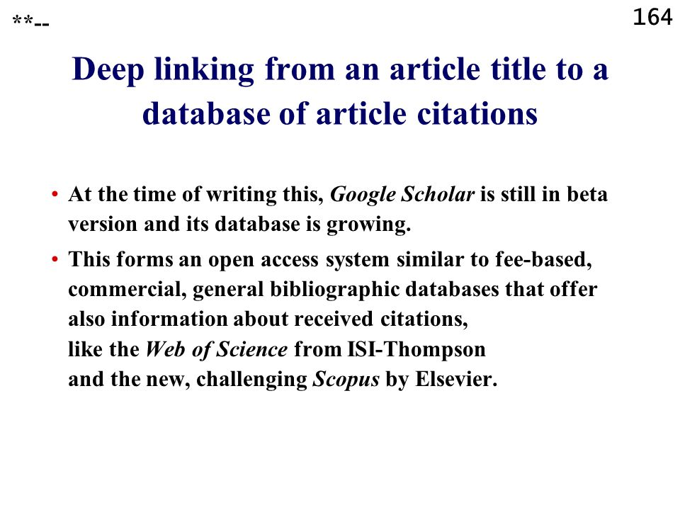 164 Deep linking from an article title to a database of article citations At the time of writing this, Google Scholar is still in beta version and its database is growing.