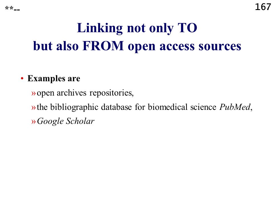 167 Linking not only TO but also FROM open access sources Examples are »open archives repositories, »the bibliographic database for biomedical science PubMed, »Google Scholar **--