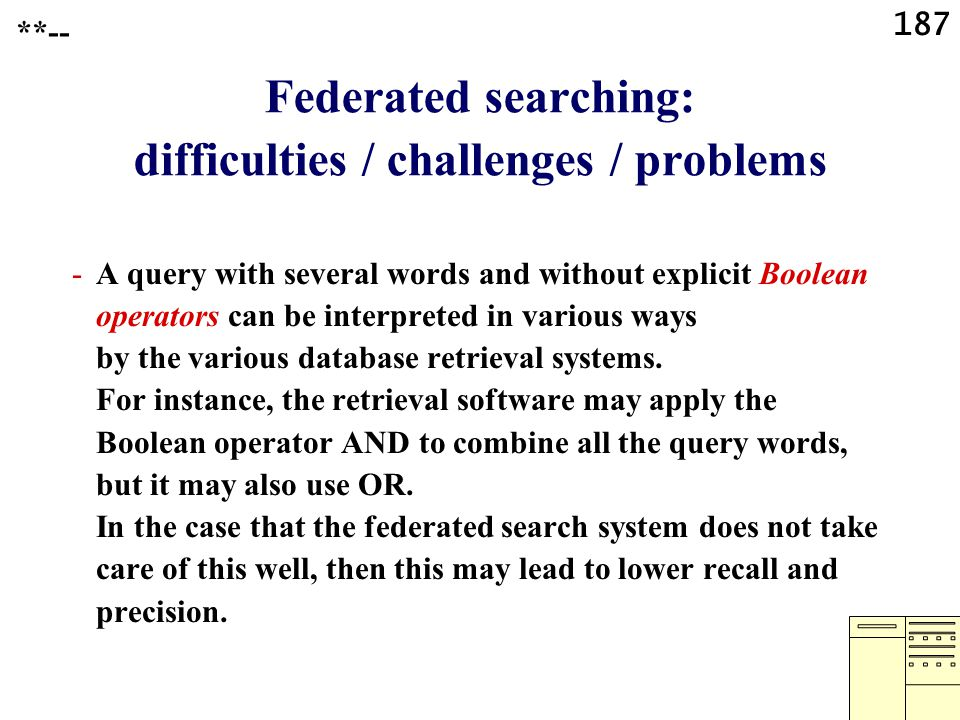 187 Federated searching: difficulties / challenges / problems -A query with several words and without explicit Boolean operators can be interpreted in