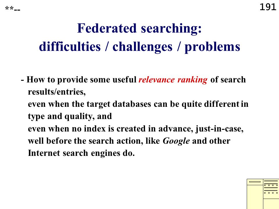 191 Federated searching: difficulties / challenges / problems - How to provide some useful relevance ranking of search results/entries, even when the