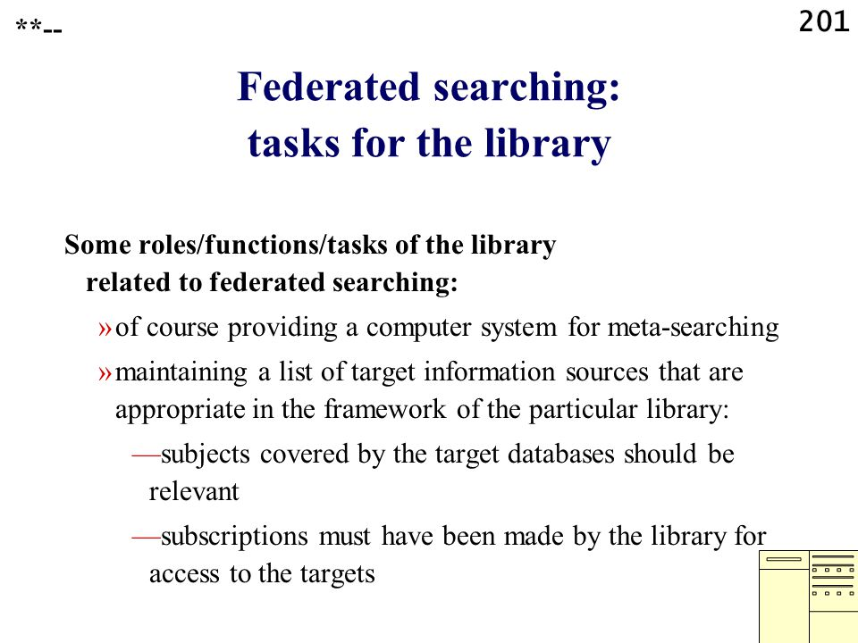 201 Federated searching: tasks for the library Some roles/functions/tasks of the library related to federated searching: »of course providing a comput
