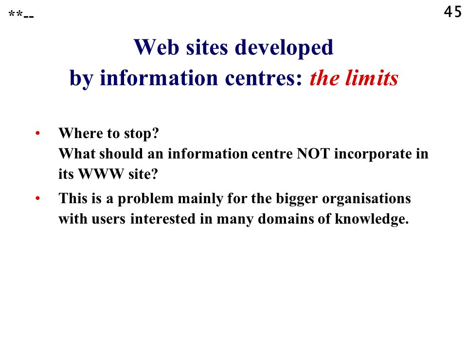 45 **-- Web sites developed by information centres: the limits Where to stop.