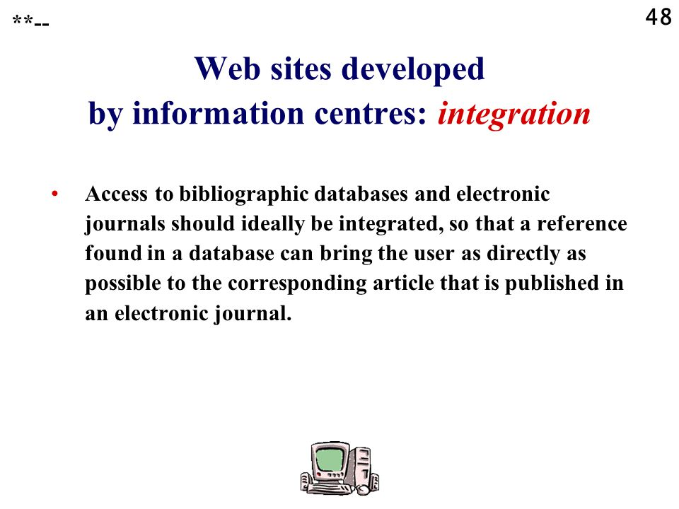 48 **-- Web sites developed by information centres: integration Access to bibliographic databases and electronic journals should ideally be integrated