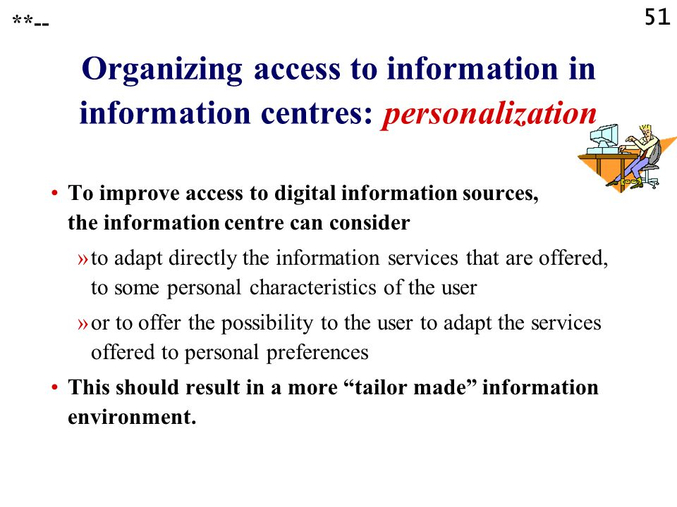 51 **-- Organizing access to information in information centres: personalization To improve access to digital information sources, the information cen