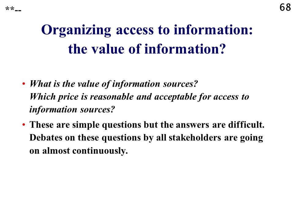 68 **-- Organizing access to information: the value of information? What is the value of information sources? Which price is reasonable and acceptable