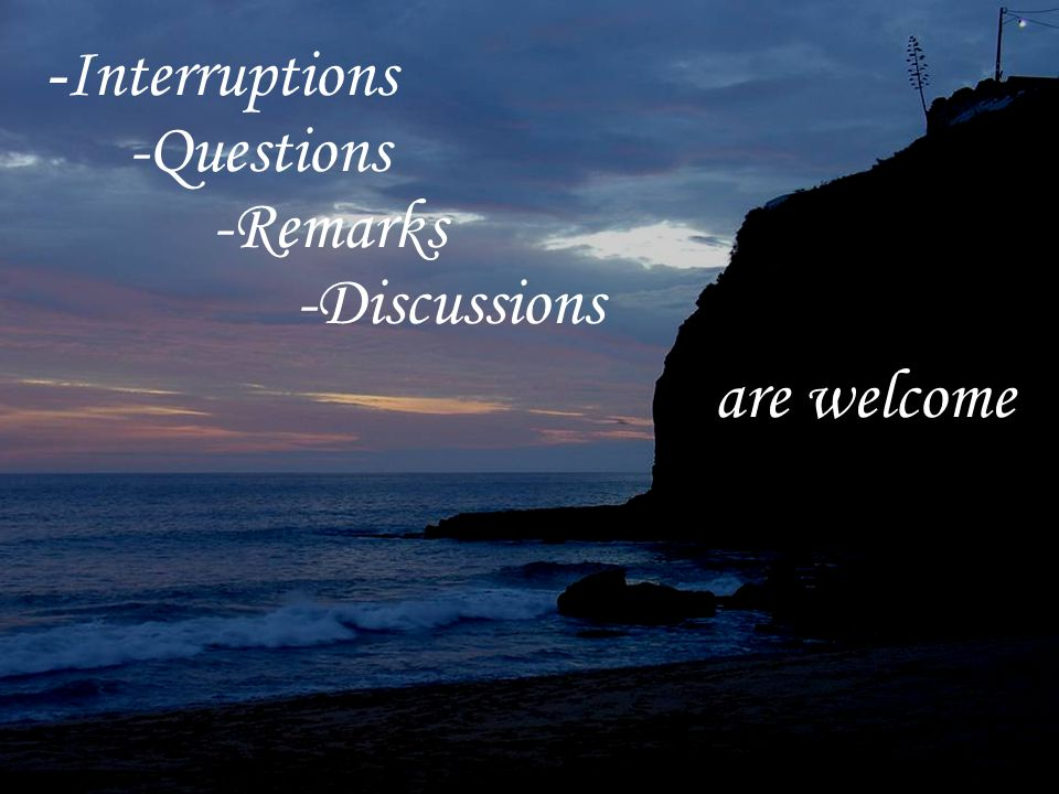 9 -Interruptions -Questions -Remarks -Discussions are welcome