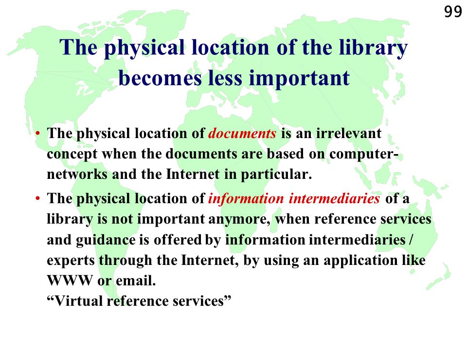 99 The physical location of the library becomes less important The physical location of documents is an irrelevant concept when the documents are base