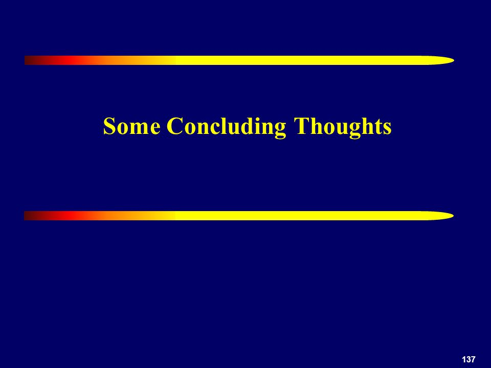 137 Some Concluding Thoughts