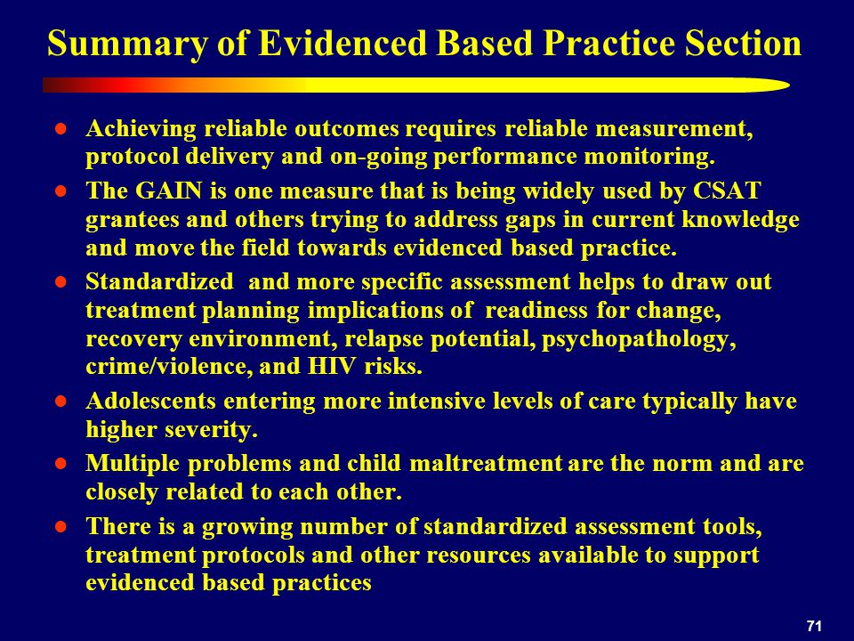 71 Summary of Evidenced Based Practice Section Achieving reliable outcomes requires reliable measurement, protocol delivery and on-going performance monitoring.