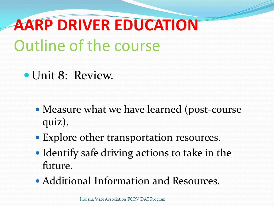 AARP DRIVER EDUCATION Outline of the course Unit 8: Review.