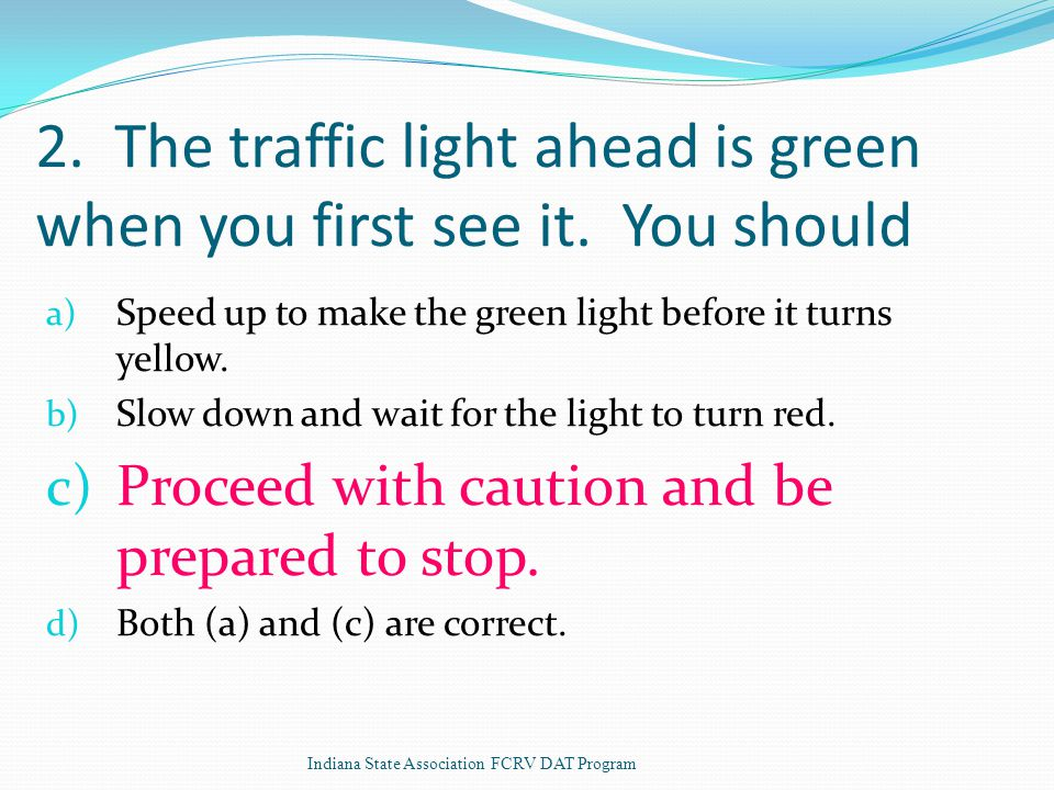 2. The traffic light ahead is green when you first see it.