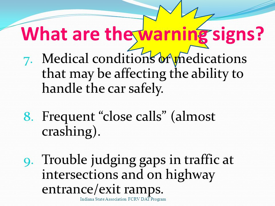 7. Medical conditions or medications that may be affecting the ability to handle the car safely.