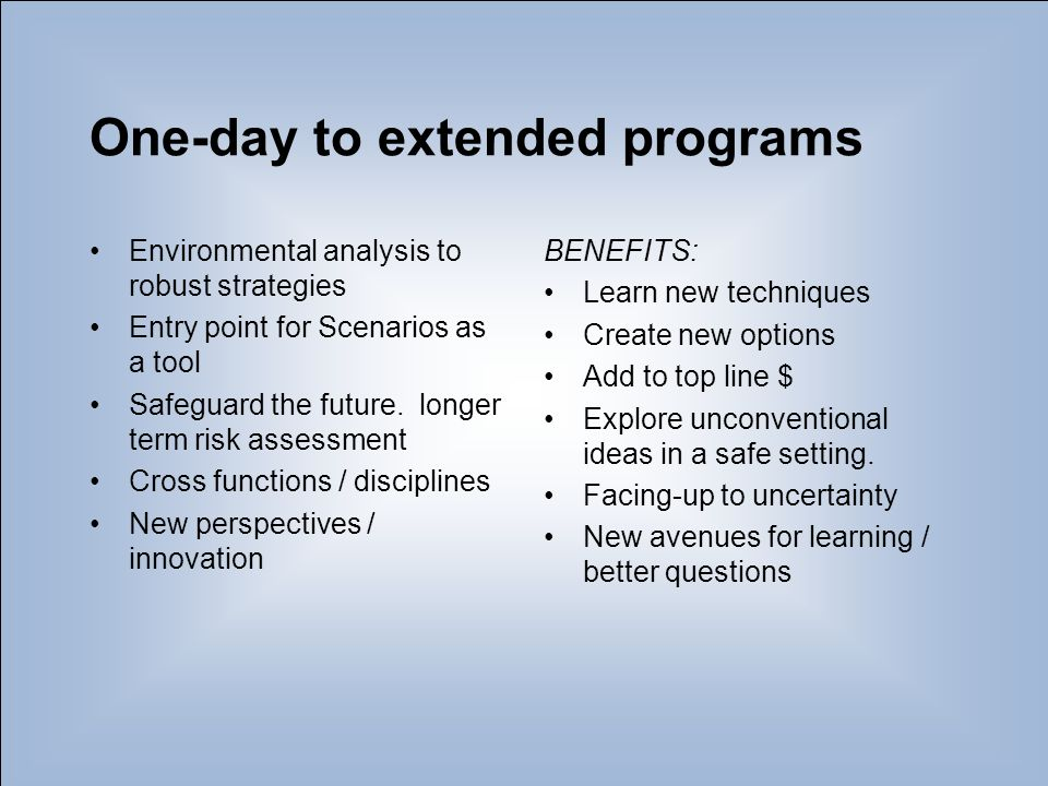 9 One-day to extended programs Environmental analysis to robust strategies Entry point for Scenarios as a tool Safeguard the future. longer term risk