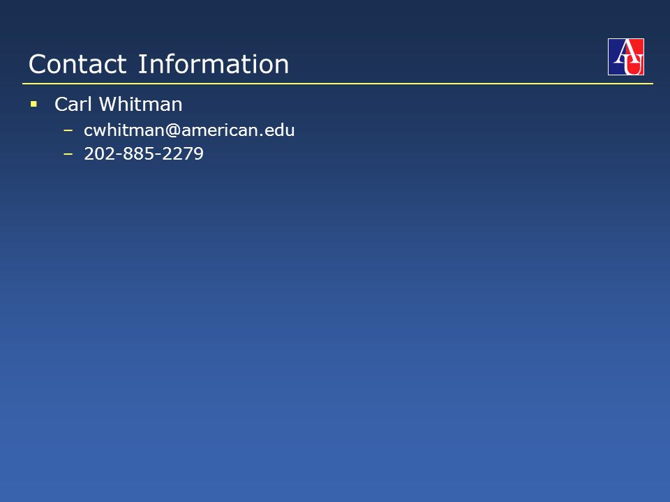 Contact Information  Carl Whitman –cwhitman@american.edu –202-885-2279