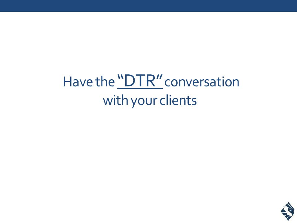 """Have the """"DTR"""" conversation with your clients"""