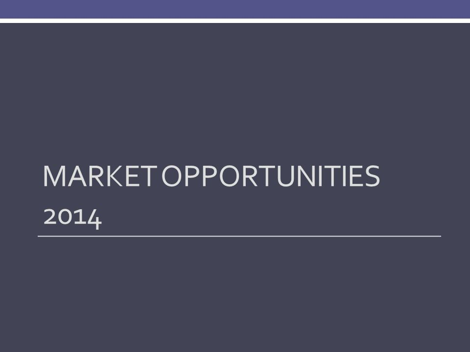 MARKET OPPORTUNITIES 2014
