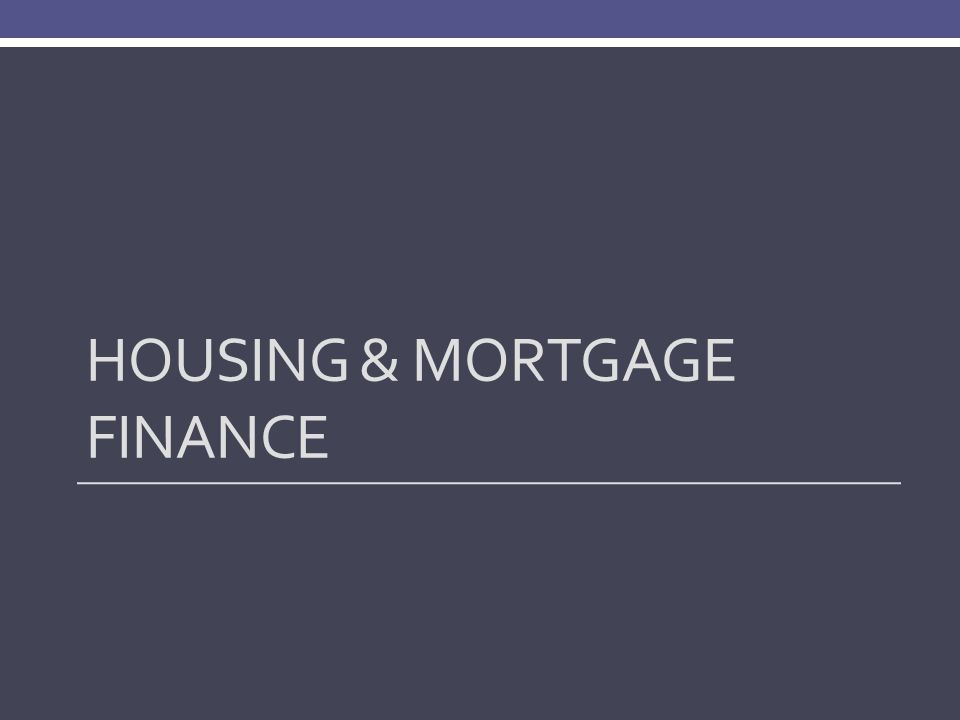 HOUSING & MORTGAGE FINANCE