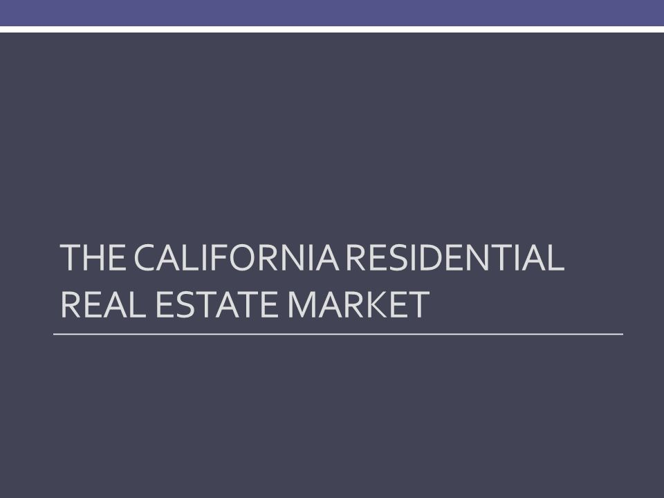 THE CALIFORNIA RESIDENTIAL REAL ESTATE MARKET