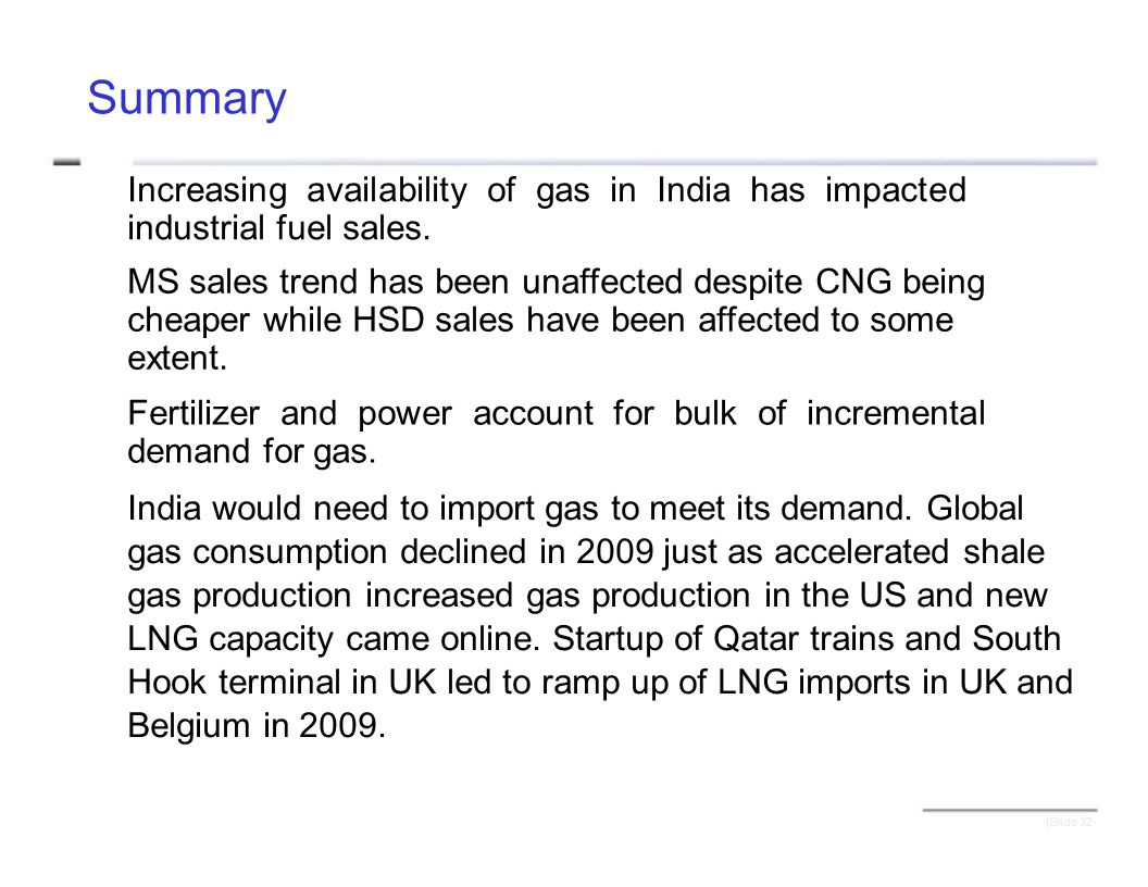 Summary Increasing availability of gas in India has impacted industrial fuel sales.