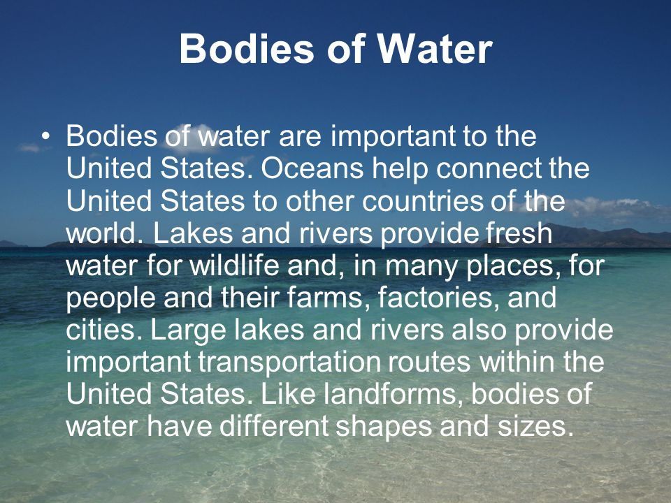 Bodies of Water Bodies of water are important to the United States.