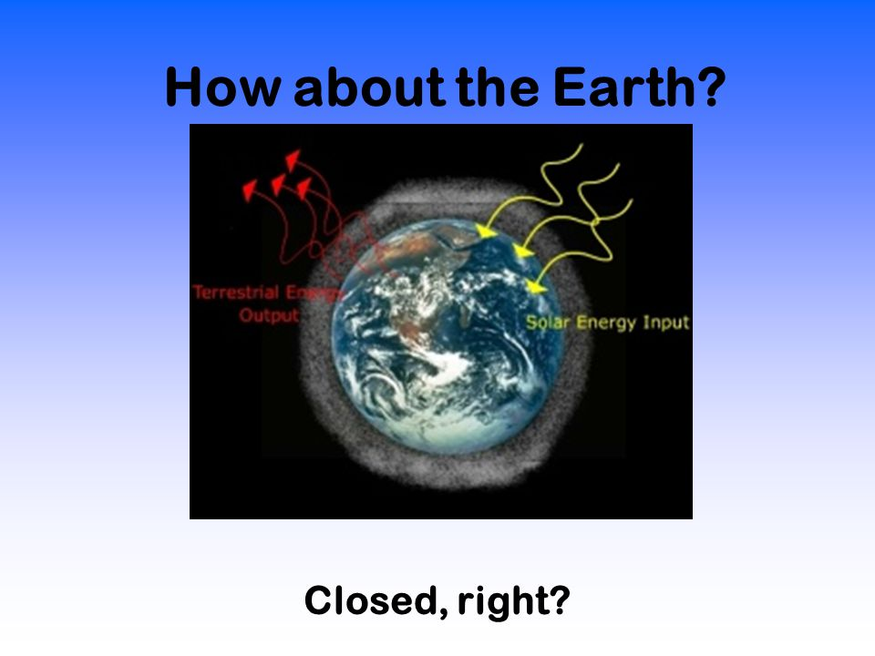 How about the Earth? Closed, right?